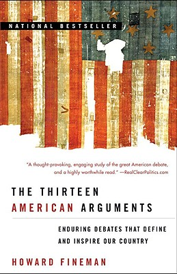 The Thirteen American Arguments: Enduring Debates That Define and Inspire Our Country Cover Image