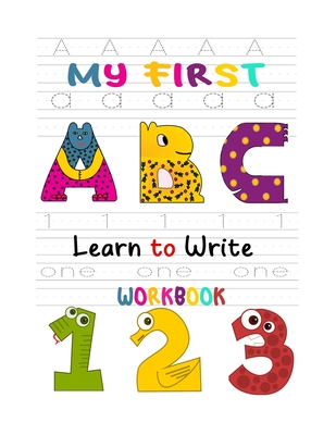 My First Learn to Write Workbook: Learn the Letters, Numbers, Line Tracing, and Kindergarten Writing Paper with Lines For Abc 123 Kids Cover Image
