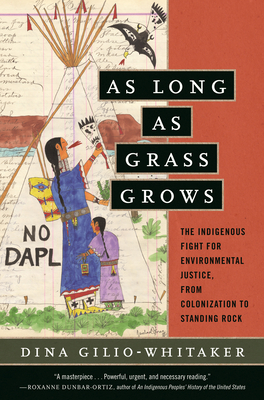 As Long as Grass Grows: The Indigenous Fight for Environmental Justice, from Colonization to Standing Rock Cover Image