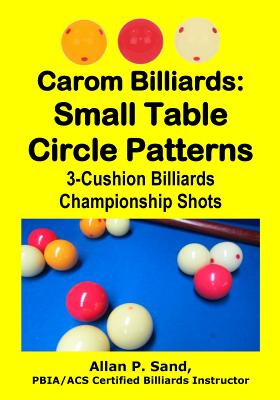 Carom Billiards: Small Table Circle Patterns: 3-Cushion Billiards Championship Shots Cover Image