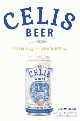 Celis Beer: Born in Belgium, Brewed in Texas (American Palate) Cover Image