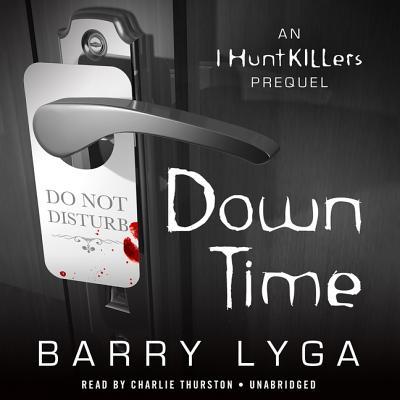 Down Time Lib/E: An I Hunt Killers Prequel (I Hunt Killers Trilogy) Cover Image