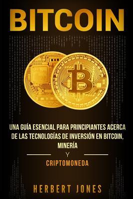 Bitcoin Una Guía Esencial Para Principiantes Acerca De Las Tecnologías De Inversión En Bitcoin Minería Y Criptomoneda Paperback Books On First