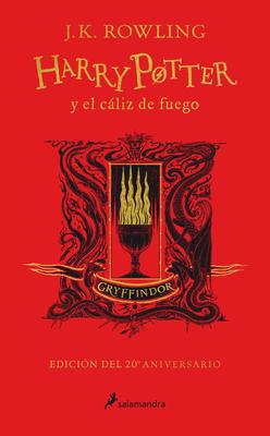 Harry Potter y el cáliz de fuego. Edición Gryffindor / Harry Potter and the Goblet of Fire. Gryffindor Edition Cover Image