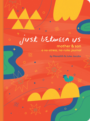Just Between Us: Mother & Son: A No-Stress, No-Rules Journal (Mom and Son Journal, Kid Journal for Boys, Parent Child Bonding Activity) Cover Image