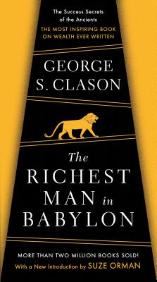 The Richest Man in Babylon: The Success Secrets of the Ancients--the Most Inspiring Book on Wealth Ever Written Cover Image