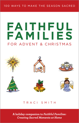 Faithful Families for Advent and Christmas: 100 Ways to Make the Season Sacred Cover Image