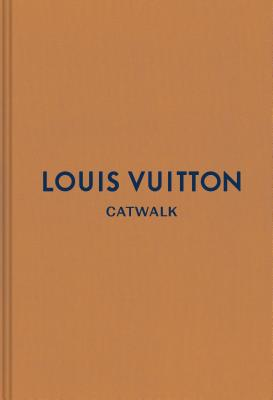 Louis Vuitton: The Complete Fashion Collections (Catwalk) Cover Image