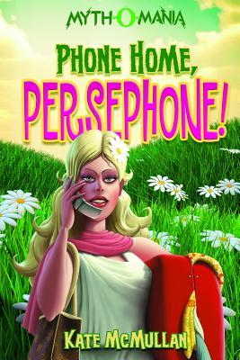 Cover for Phone Home, Persephone! (Myth-O-Mania #2)