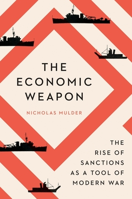 The Economic Weapon: The Rise of Sanctions as a Tool of Modern War cover