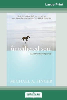 The Untethered Soul: The Journey Beyond Yourself (16pt Large Print Edition) Cover Image