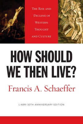 How Should We Then Live?: The Rise and Decline of Western Thought and Culture Cover Image