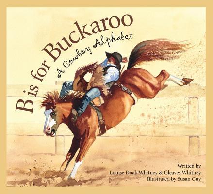 B Is for Buckaroo: A Cowboy Alphabet (Sleeping Bear Alphabets) Cover Image