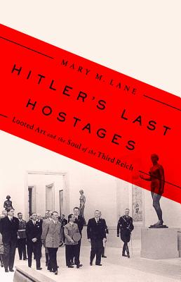 Hitler's Last Hostages: Looted Art and the Soul of the Third Reich Cover Image