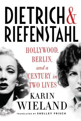Dietrich & Riefenstahl: Hollywood, Berlin, and a Century in Two Lives Cover Image