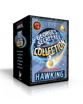 George's Secret Key Complete Hardcover Collection: George's Secret Key to the Universe; George's Cosmic Treasure Hunt; George and the Big Bang; George and the Unbreakable Code; George and the Blue Moon; George and the Ship of Time Cover Image