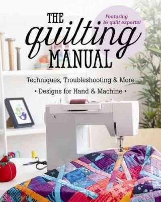 The Quilting Manual: Techniques, Troubleshooting & More - Designs for Hand & Machine Cover Image