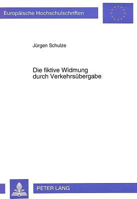 Die Fiktive Widmung Durch Verkehrsuebergabe (Europaeische Hochschulschriften / European University Studie #1509) Cover Image