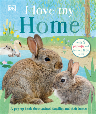 I Love My Home: A pop-up book about animal families and their homes Cover Image