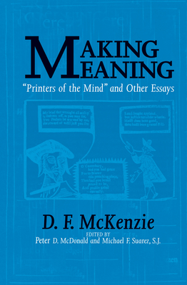 Making Meaning: Printers of the Mind and Other Essays (Studies in Print Culture and the History of the Book) Cover Image