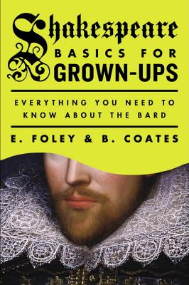 Shakespeare Basics for Grown-Ups: Everything You Need to Know About the Bard Cover Image