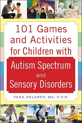 101 Games and Activities for Children with Autism, Asperger's and Sensory Processing Disorders Cover Image
