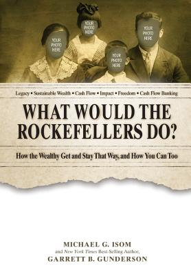 What Would the Rockefellers Do?: How the Wealthy Get and Stay That Way ... and How You Can Too Cover Image