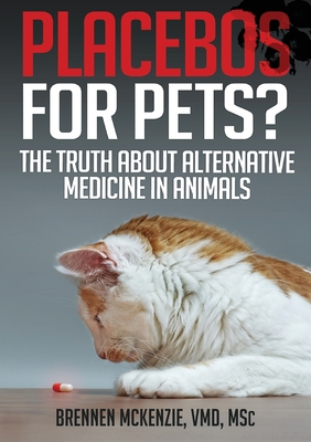 Placebos for Pets?: The Truth About Alternative Medicine in Animals. Cover Image