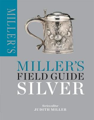 Miller's Field Guide: Silver (Miller's Field Guides) Cover Image