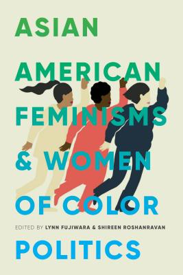 Asian American Feminisms and Women of Color Politics (Decolonizing Feminisms) Cover Image