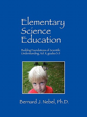 Elementary Science Education: Building Foundations of Scientific Understanding, Vol. II, Grades 3-5 Cover Image