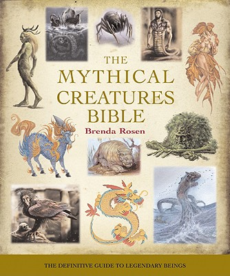 The Mythical Creatures Bible, 14: The Definitive Guide to Legendary Beings Cover Image
