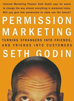 Permission Marketing: Turning Strangers Into Friends And Friends Into Customers Cover Image