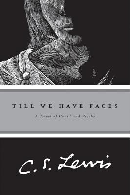 Till We Have Faces: A Novel of Cupid and Psyche Cover Image