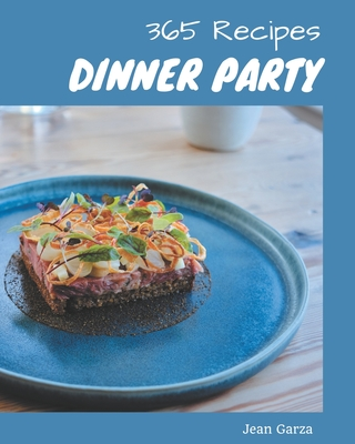 365 Dinner Party Recipes: Explore Dinner Party Cookbook NOW! Cover Image