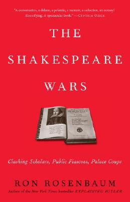The Shakespeare Wars: Clashing Scholars, Public Fiascoes, Palace Coups Cover Image