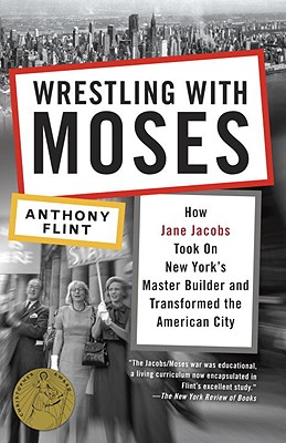 Wrestling with Moses: How Jane Jacobs Took on New York's Master Builder and Transformed the American City Cover Image