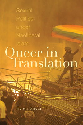 Queer in Translation: Sexual Politics under Neoliberal Islam (Perverse Modernities: A Series Edited by Jack Halberstam and) Cover Image