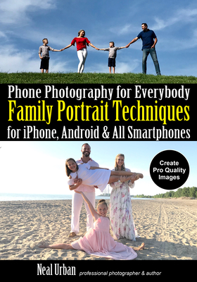 Phone Photography for Everybody: Family Portrait Techniques for Iphone, Android & All Smartphones Cover Image