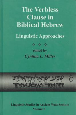 The Verbless Clause in Biblical Hebrew: Linguistic Approaches (Linguistic Studies in Ancient West Semitic #1) Cover Image