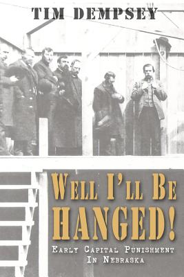 Well I'll Be Hanged: Early Capital Punishment in Nebraska Cover Image