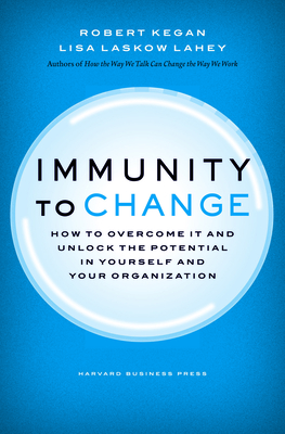 Immunity to Change: How to Overcome It and Unlock Potential in Yourself and Your Organization Cover Image