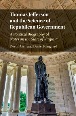 Thomas Jefferson and the Science of Republican Government: A Political Biography of Notes on the State of Virginia Cover Image