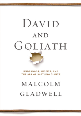 David and Goliath: Underdogs, Misfits, and the Art of Battling Giants (Hardcover) By Malcolm Gladwell