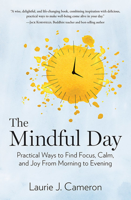 The Mindful Day: Practical Ways to Find Focus, Calm, and Joy From Morning to Evening Cover Image