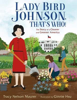 Lady Bird Johnson, That's Who!: The Story of a Cleaner and Greener America Cover Image