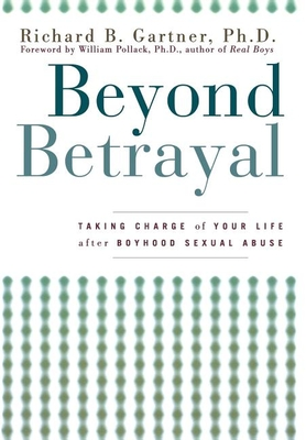 Beyond Betrayal: Taking Charge of Your Life After Boyhood Sexual Abuse Cover Image