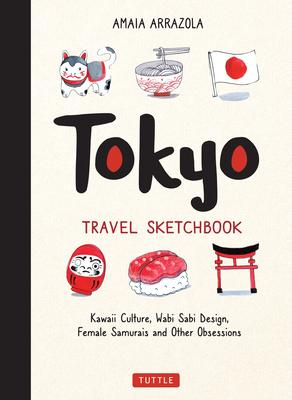 Tokyo Travel Sketchbook: Kawaii Culture, Wabi Sabi Design, Female Samurais and Other Obsessions Cover Image