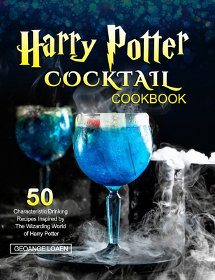 Harry Potter Cocktail Cookbook: 50 Characteristic Drinking Recipes Inspired by The Wizarding World of Harry Potter Cover Image