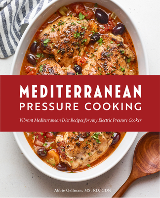 Mediterranean Pressure Cooking: Vibrant Mediterranean Diet Recipes for Any Electric Pressure Cooker Cover Image